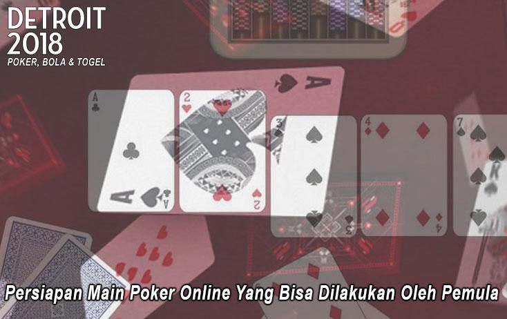 Persiapan Main Poker Online Yang Bisa Dilakukan Oleh Pemula